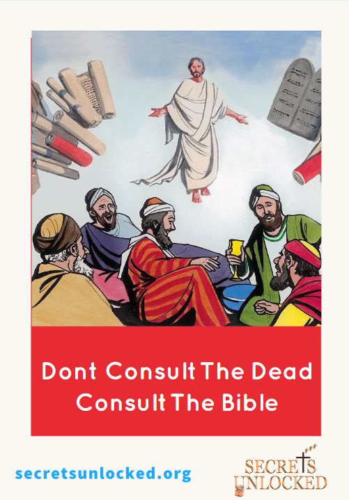 Jesus said Dont Consult The Dead they dont have an immortal soul